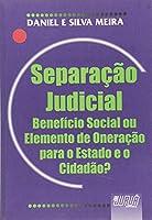 Separação Judicial. Benefício Social ou Elemento de Oneração para o Estado e o Cidadão?