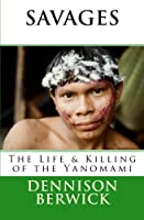 Savages: The Life and Killing of the Yanomami