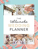 The Ultimate Wedding Planner: Wedding Planner / Notebook / Organizer / Bride to be Gift (8.5x11 - 120 pages To Plan A Perfect Wedding)