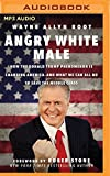 Angry White Male: How the Donald Trump Phenomenon Is Changing America, and What We Can All Do to Save the Middle Class