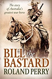 Bill the Bastard: The story of Australia's greatest war h