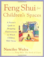 Feng Shui for Children's Spaces: A Parent's Guide to Designing Environments in Which Children Will Thrive
