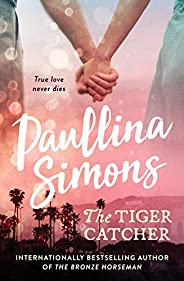 The Tiger Catcher: A romance that will stay with you forever (The End of Forever Series Book 1)
