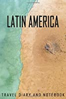 Latin America Travel Diary and Notebook: Travel Diary for Latin America. A logbook with important pre-made pages and many free sites for your travel memories. For a present, notebook or as a parting gift