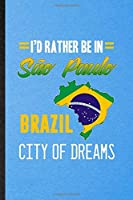 I'd Rather Be in Sao Paulo Brazil City of Dreams: Funny Blank Lined Brazil Tourist Notebook/ Journal, Graduation Appreciation Gratitude Thank You Souvenir Gag Gift, Fashionable Graphic 110 Pages
