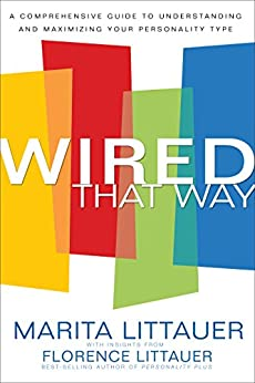 Wired That Way: A Comprehensive Guide to Understanding and Maximizing Your Personality Type by [Littauer, Marita, Littauer, Florence]