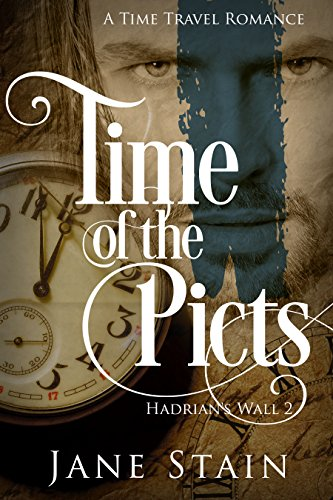 Time of the Picts: A Time Travel Romance (Hadrian's Wall Book 2) (English Edition)