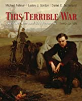 This Terrible War: The Civil War and Its Aftermath (3rd Edition)