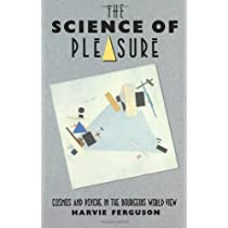 The Science of Pleasure: Cosmos and Psyche in the Bourgeois World