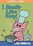 I Really Like Slop! (An Elephant and Piggie Book) (An Elephant and Piggie Book (24))