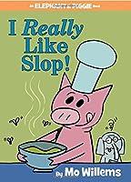 I Really Like Slop! (An Elephant and Piggie Book)