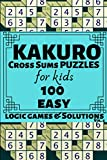 Kakuro Cross Sums Puzzles for Kids: 100 Easy Math Cross Sums Logic Puzzle Games and Solutions for Kids ages 5 - 12. 6 x 9 Medium Compact Travel Friendly Book. Large Print (Kids Sum Puzzle Series Vol 4)