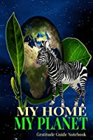 """My Home My Planet Gratitude Guide Notebook: Zebra Asks To Protect Earth 6x9"""" 100 Pg Diary Logbook"""