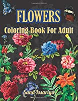 Flowers: Coloring Book For Adult Featuring Beautiful Flowers and Nature Patterns for Stress Relief and Relaxation.