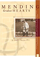 Mending Broken Hearts: One Cardiologist's Journey Through a Half Century of Discovery and Medical Change