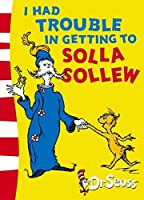 I Had Trouble in Getting to Solla Sollew: Yellow Back Book (Dr. Seuss - Yellow Back Book)