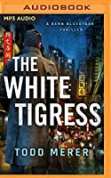The White Tigress (Benn Bluestone Thriller)
