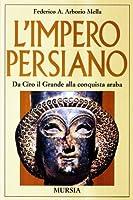 L'impero persiano. Da Ciro il Grande alla conquista araba
