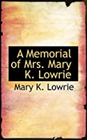 A Memorial of Mrs. Mary K. Lowrie