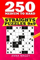 250 Medium to Hard Straights Puzzles 9x9: 250 Mind-stimulating Logic Straights Puzzles That Make You Smarter