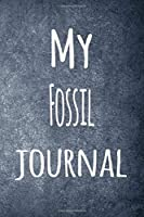 My Fossil Journal: The perfect way to record your hobby - 6x9 119 page lined journal!