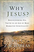 Why Jesus?: Rediscovering His Truth in an Age of Mass Marketed Spirituality by Ravi Zacharias(2012-11-27)