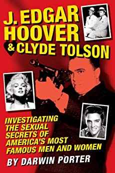 J. Edgar Hoover and Clyde Tolson: Investigating the Sexual Secrets of America's Most Famous Men and Women by [Porter, Darwin]