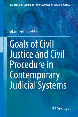 Goals of Civil Justice and Civil Procedure in Contemporary Judicial Systems: 34 (Ius Gentium: Comparative Perspectives on Law and Justice)