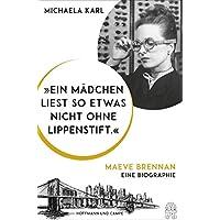 """""""Ein Maedchen liest so etwas nicht ohne Lippenstift"""": Maeve Brennan. Eine Biographie"""