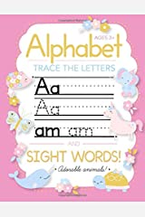 Trace Letters Of The Alphabet and Sight Words: Preschool Practice Handwriting Workbook: Pre K, Kindergarten and Kids Ages 3-5 Reading And Writing Paperback