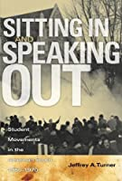 Sitting In and Speaking Out: Student Movements in the American South, 1960-1970 by Jeffrey Turner(2010-10-01)