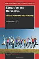 Education and Humanism: Linking Autonomy and Humanity (Moral Development and Citizenship Education)