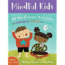 Mindful Kids: 50 Mindfulness Activities for Kindness,