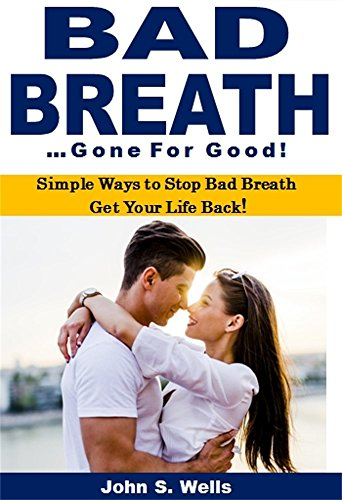 Bad Breath Gone for Good: Simple Ways to Stop Bad Breath   Get Your Life Back! (English Edition)