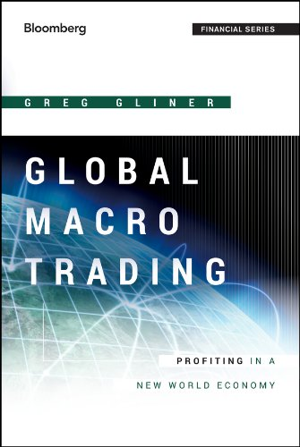 Download Global Macro Trading: Profiting in a New World Economy (Bloomberg Financial) 111836242X
