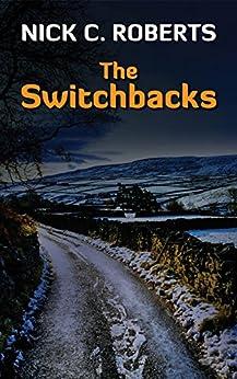 [Roberts, Nick C.]のThe Switchbacks (English Edition)