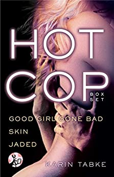 Hot Cop Box Set: Good Girl Gone Bad, Skin & Jaded (Hot Cops) by [Tabke, Karin]