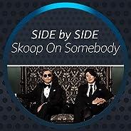 Side by Side - Skoop On Somebody