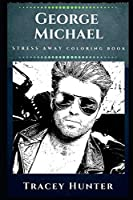 George Michael Stress Away Coloring Book: An Adult Coloring Book Based on The Life of George Michael. (George Michael Stress Away Coloring Books)