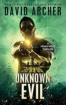 Unknown Evil - A Noah Wolf Thriller by [Archer, David]