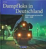 Dampfloks in Deutschland: Erinnerungen an eine Aera 1945 - 1990
