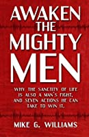 Awaken the Mighty Men: Why the Sanctity of Life is Also a Man's Fight and Seven Actions He Can Take to Win It. [並行輸入品]