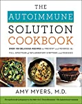 The Autoimmune Solution Cookbook: Over 150 Delicious Recipes to Prevent and Reverse the Full Spectrum of Inflammatory...