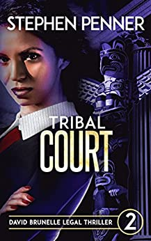 Tribal Court: David Brunelle Legal Thriller #2 (David Brunelle Legal Thriller Series) by [Penner, Stephen]