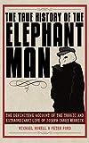 The True History of the Elephant Man: The Definitive Account of the Tragic and Extraordinary Life of Joseph Carey Merrick 画像