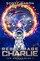 Rebel Mage Charlie: The Dragon Mage Book 7