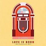LOVE IS BORN 16th Anniversary 2019