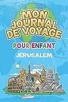 Mon Journal de Voyage Jérusalem Pour Enfants: 6x9 Journaux de voyage pour enfant I Calepin à compléter et à dessiner I Cadeau parfait pour le voyage des enfants