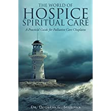 The World of Hospice Spiritual Care: A Practical Guide for Palliative Care Chaplains (English Edition)