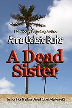 A Dead Sister (Jessica Huntington Desert Cities Mystery Book 2) by [Burke, Anna Celeste]